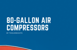 best 80 Gallon air compressor