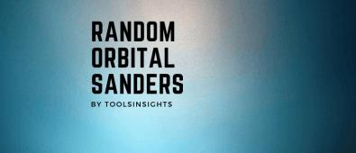 Random Orbital Sanders