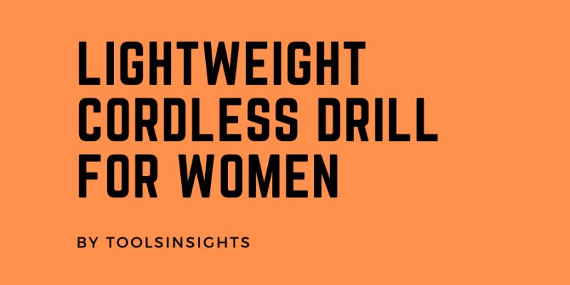 Lightweight Cordless Drill for Women