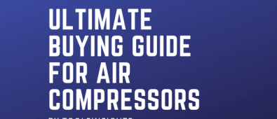 Ultimate Buying Guide For Air Compressors