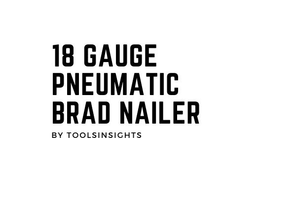 18 gauge pneumatic brad nailer